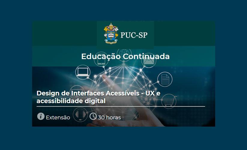 PUC-SP - Educação Continuada - Design de interfaces acessíveis - UX e Acessibilidade Digital - Extensão - 30 horas