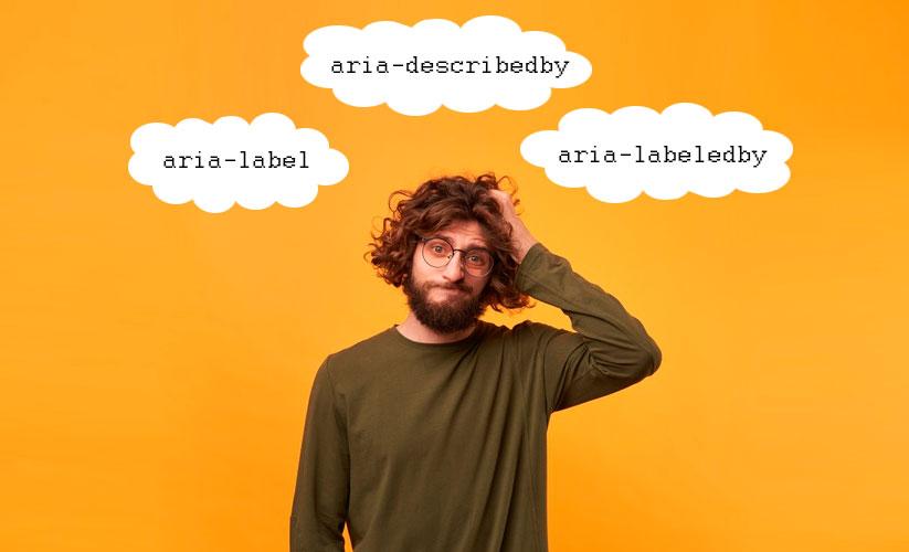 Homem com a mão na cabeça com cara de pensativo. Sobre sua cabeça existem três balões de pensamento. Um com o texto aria-label, outro com aria-describedby e outro com aria-labeledby. A figura expressa a dúvida sobre qual deles usar.